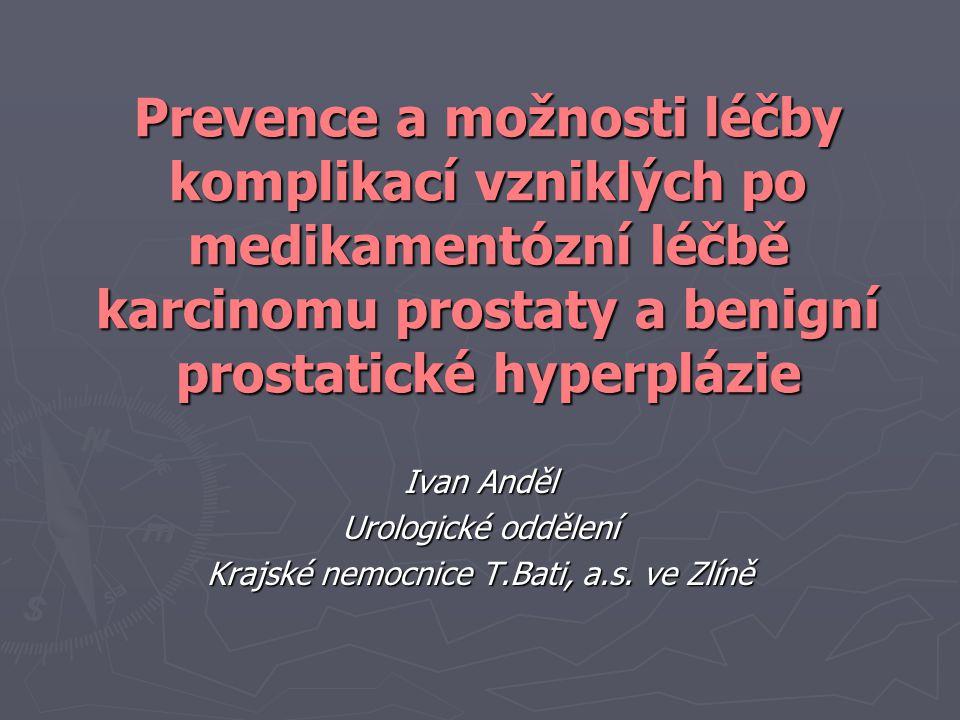 Prevence a možnosti léčby komplikací vzniklých po medikamentózní léčbě karcinomu prostaty a benigní prostatické hyperplázie Ivan Anděl Urologické oddě