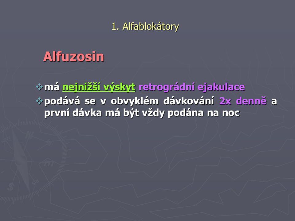 1. Alfablokátory Alfuzosin Alfuzosin  má nejnižší výskyt retrográdní ejakulace  podává se v obvyklém dávkování 2x denně a první dávka má být vždy po