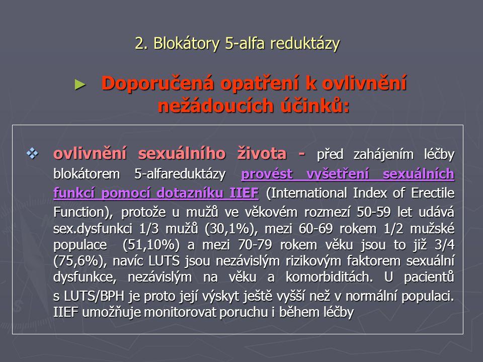 2. Blokátory 5-alfa reduktázy ► Doporučená opatření k ovlivnění nežádoucích účinků:  ovlivnění sexuálního života - před zahájením léčby blokátorem 5-