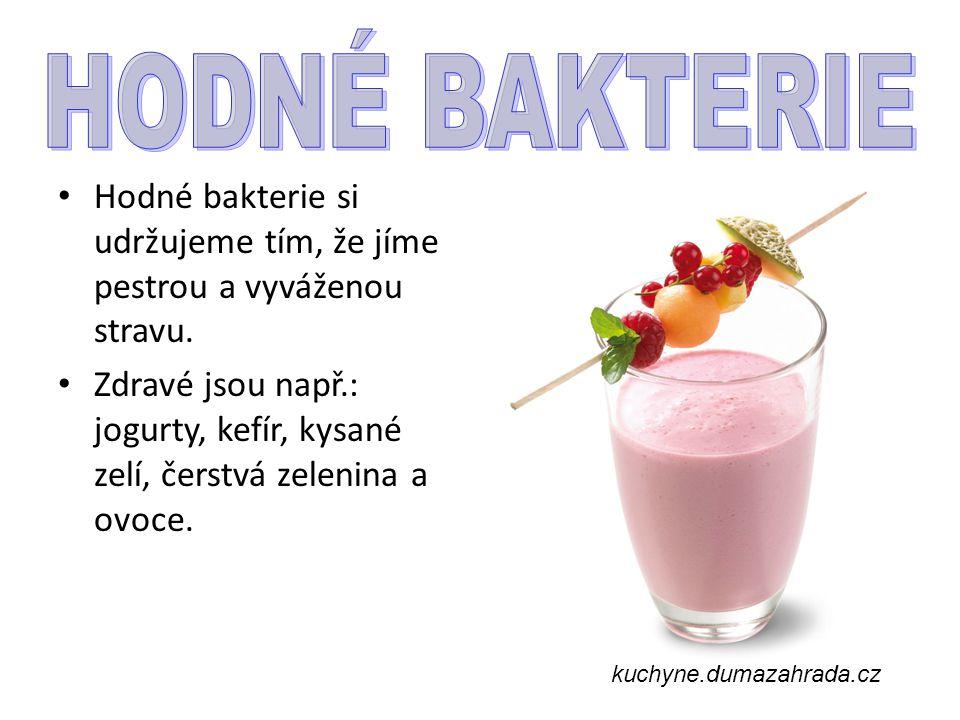 Hodné bakterie si udržujeme tím, že jíme pestrou a vyváženou stravu. Zdravé jsou např.: jogurty, kefír, kysané zelí, čerstvá zelenina a ovoce. kuchyne