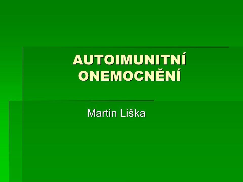 AUTOIMUNITNÍ ONEMOCNĚNÍ Martin Liška
