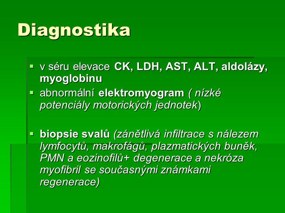 Diagnostika  v séru elevace CK, LDH, AST, ALT, aldolázy, myoglobinu  abnormální elektromyogram ( nízké potenciály motorických jednotek)  biopsie svalů (zánětlivá infiltrace s nálezem lymfocytů, makrofágů, plazmatických buněk, PMN a eozinofilů+ degenerace a nekróza myofibril se současnými známkami regenerace)