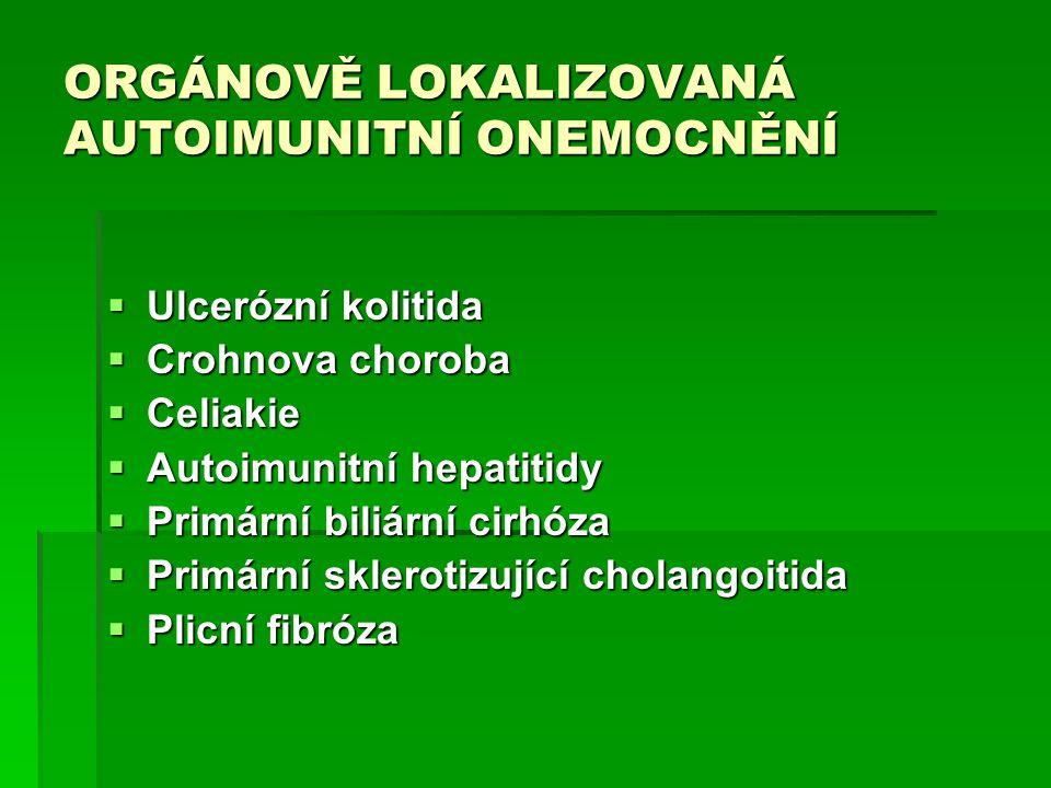 ORGÁNOVĚ LOKALIZOVANÁ AUTOIMUNITNÍ ONEMOCNĚNÍ  Ulcerózní kolitida  Crohnova choroba  Celiakie  Autoimunitní hepatitidy  Primární biliární cirhóza  Primární sklerotizující cholangoitida  Plicní fibróza