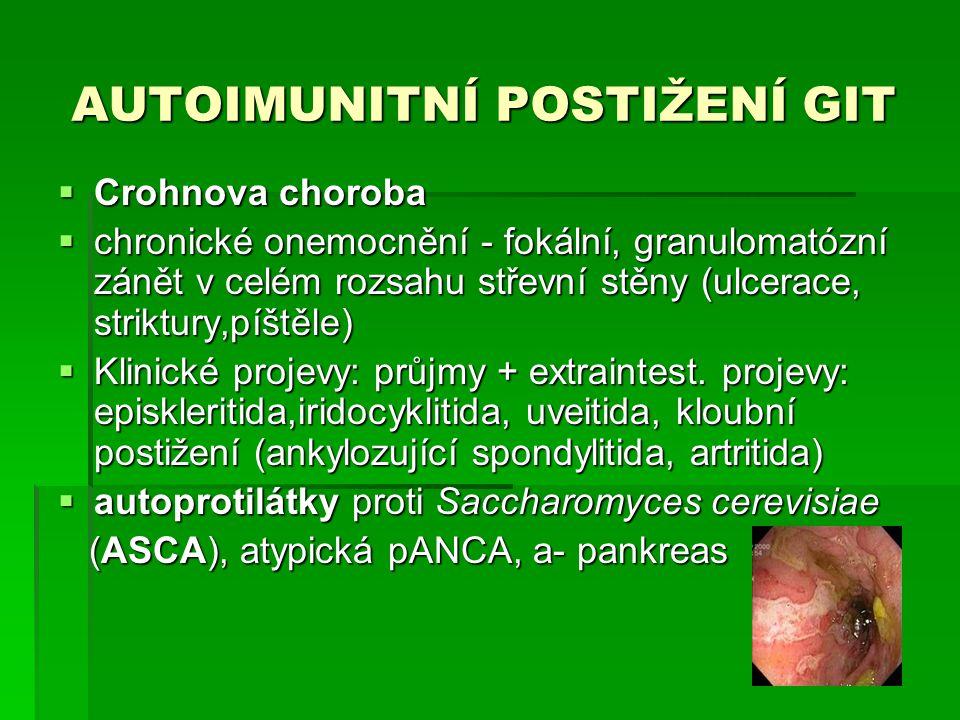AUTOIMUNITNÍ POSTIŽENÍ GIT  Crohnova choroba  chronické onemocnění - fokální, granulomatózní zánět v celém rozsahu střevní stěny (ulcerace, striktury,píštěle)  Klinické projevy: průjmy + extraintest.
