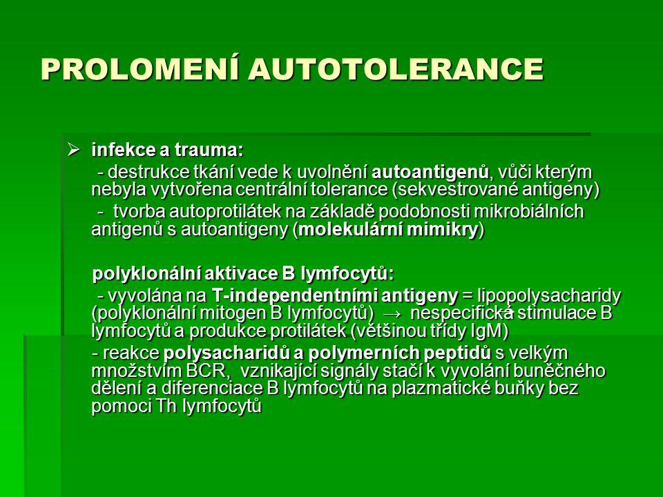 PROLOMENÍ AUTOTOLERANCE  infekce a trauma: - destrukce tkání vede k uvolnění autoantigenů, vůči kterým nebyla vytvořena centrální tolerance (sekvestr
