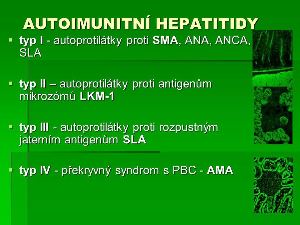 AUTOIMUNITNÍ HEPATITIDY  typ I - autoprotilátky proti SMA, ANA, ANCA, SLA  typ II – autoprotilátky proti antigenům mikrozómů LKM-1  typ III - autoprotilátky proti rozpustným jaterním antigenům SLA  typ IV - překryvný syndrom s PBC - AMA
