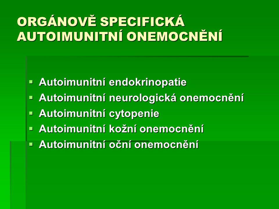 ORGÁNOVĚ SPECIFICKÁ AUTOIMUNITNÍ ONEMOCNĚNÍ  Autoimunitní endokrinopatie  Autoimunitní neurologická onemocnění  Autoimunitní cytopenie  Autoimunitní kožní onemocnění  Autoimunitní oční onemocnění