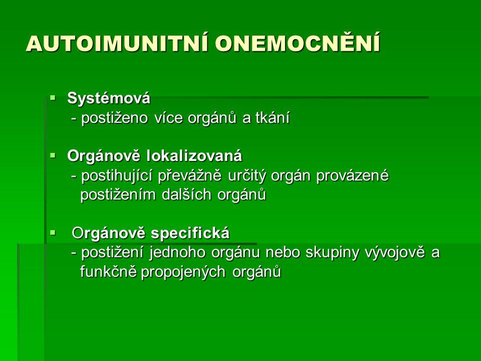 AUTOIMUNITNÍ ONEMOCNĚNÍ  Systémová - postiženo více orgánů a tkání - postiženo více orgánů a tkání  Orgánově lokalizovaná - postihující převážně urč