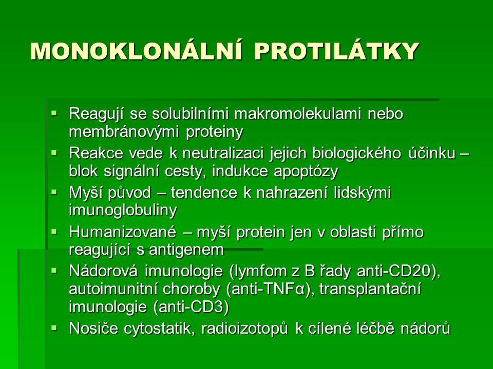 MONOKLONÁLNÍ PROTILÁTKY  Reagují se solubilními makromolekulami nebo membránovými proteiny  Reakce vede k neutralizaci jejich biologického účinku –