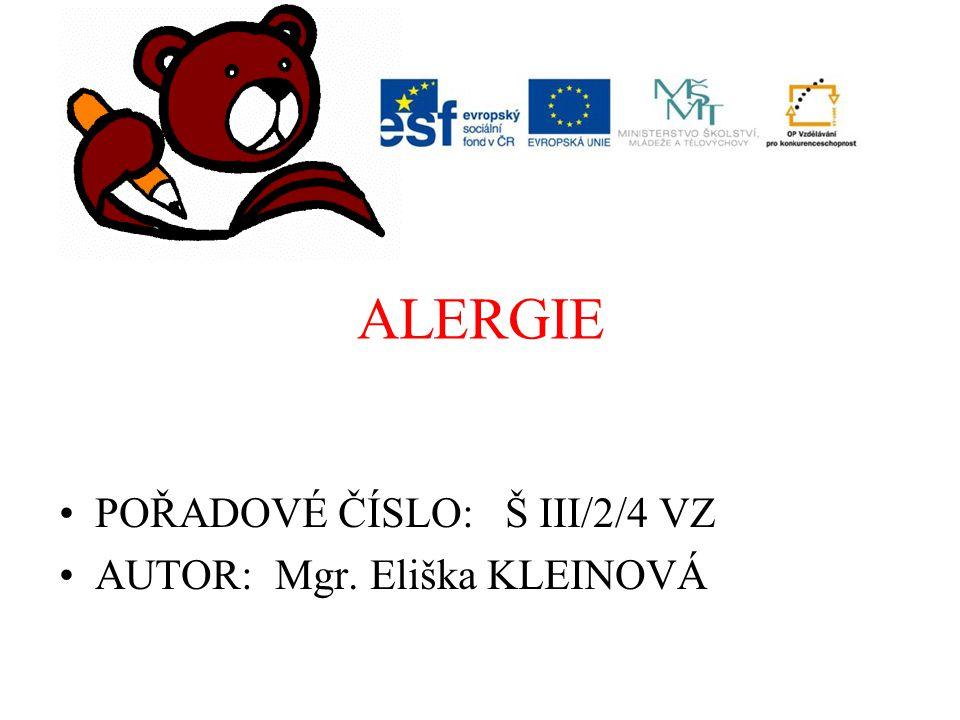 ALERGIE POŘADOVÉ ČÍSLO: Š III/2/4 VZ AUTOR: Mgr. Eliška KLEINOVÁ