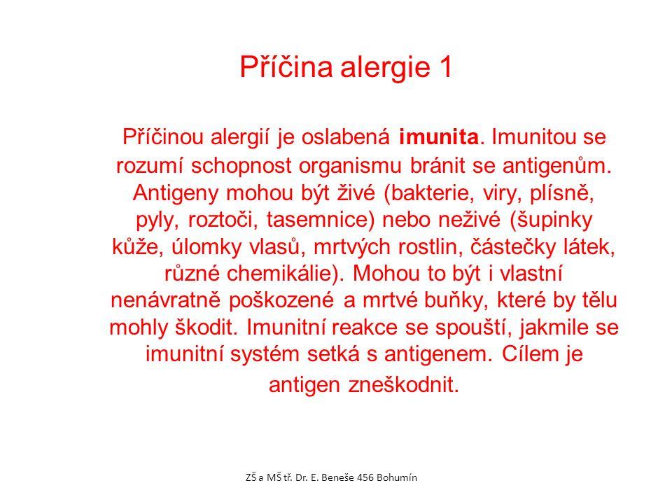 Příčinou alergií je oslabená imunita. Imunitou se rozumí schopnost organismu bránit se antigenům.