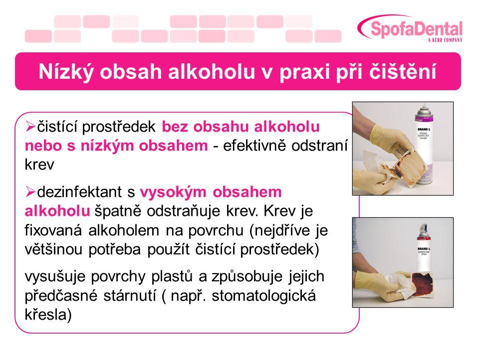 Nízký obsah alkoholu v praxi při čištění  čistící prostředek bez obsahu alkoholu nebo s nízkým obsahem - efektivně odstraní krev  dezinfektant s vys