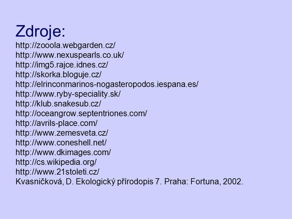 Zdroje: http://zooola.webgarden.cz/ http://www.nexuspearls.co.uk/ http://img5.rajce.idnes.cz/ http://skorka.bloguje.cz/ http://elrinconmarinos-nogaste