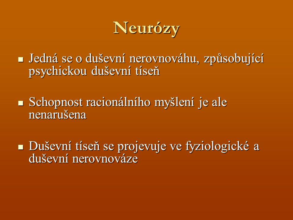 Neurózy Jedná se o duševní nerovnováhu, způsobující psychickou duševní tíseň Jedná se o duševní nerovnováhu, způsobující psychickou duševní tíseň Schopnost racionálního myšlení je ale nenarušena Schopnost racionálního myšlení je ale nenarušena Duševní tíseň se projevuje ve fyziologické a duševní nerovnováze Duševní tíseň se projevuje ve fyziologické a duševní nerovnováze