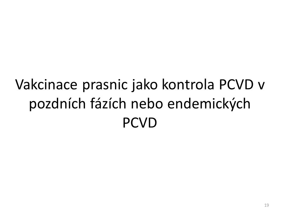 Vakcinace prasnic jako kontrola PCVD v pozdních fázích nebo endemických PCVD 19