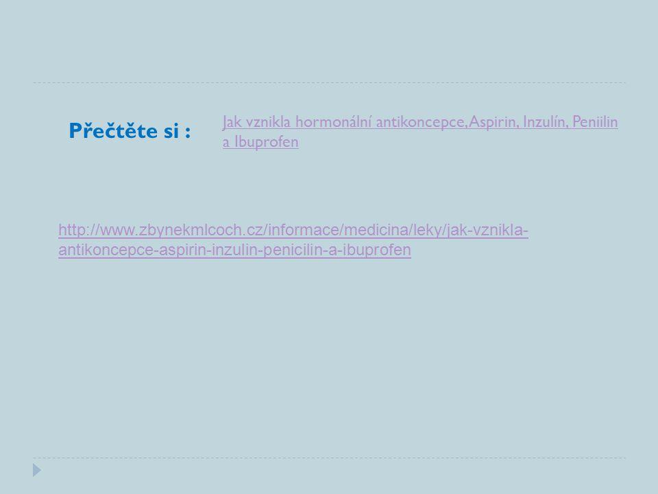 http://www.zbynekmlcoch.cz/informace/medicina/leky/jak-vznikla- antikoncepce-aspirin-inzulin-penicilin-a-ibuprofen Přečtěte si : Jak vznikla hormonální antikoncepce, Aspirin, Inzulín, Peniilin a Ibuprofen