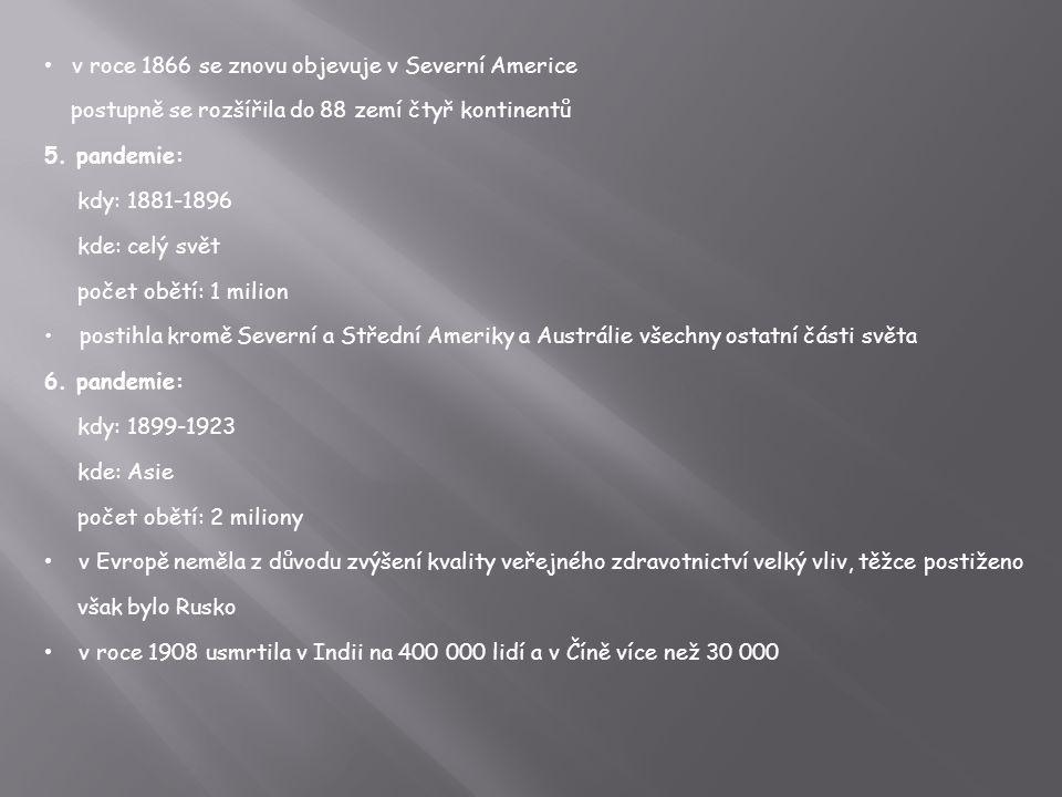 v roce 1866 se znovu objevuje v Severní Americe postupně se rozšířila do 88 zemí čtyř kontinentů 5.