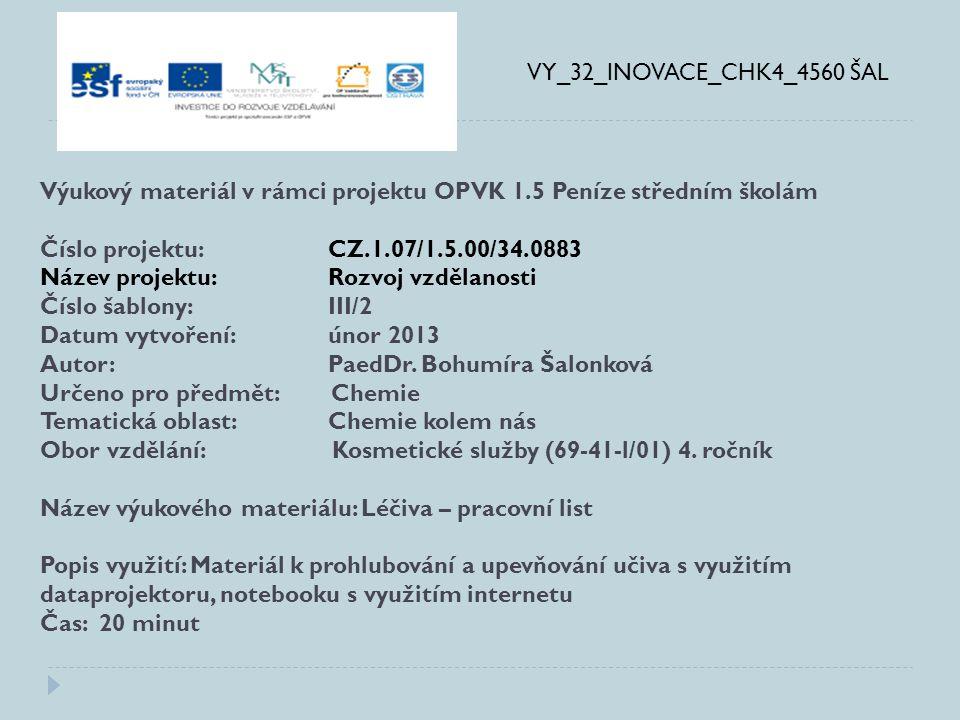 VY_32_INOVACE_CHK4_4560 ŠAL Výukový materiál v rámci projektu OPVK 1.5 Peníze středním školám Číslo projektu:CZ.1.07/1.5.00/34.0883 Název projektu:Rozvoj vzdělanosti Číslo šablony: III/2 Datum vytvoření:únor 2013 Autor:PaedDr.