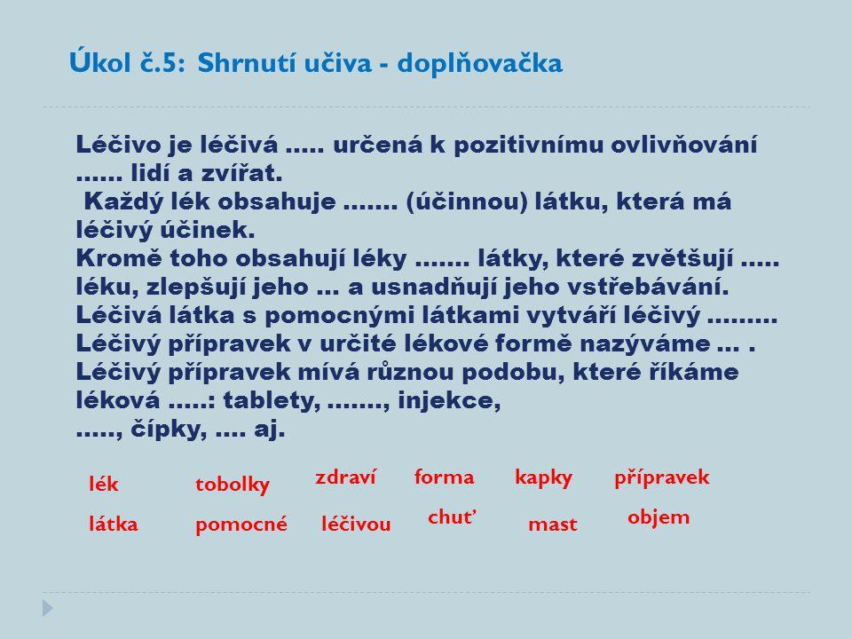 Úkol č.5: Shrnutí učiva - doplňovačka Léčivo je léčivá …..