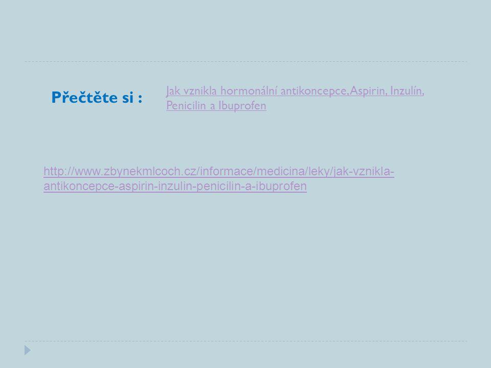 http://www.zbynekmlcoch.cz/informace/medicina/leky/jak-vznikla- antikoncepce-aspirin-inzulin-penicilin-a-ibuprofen Přečtěte si : Jak vznikla hormonální antikoncepce, Aspirin, Inzulín, Penicilin a Ibuprofen