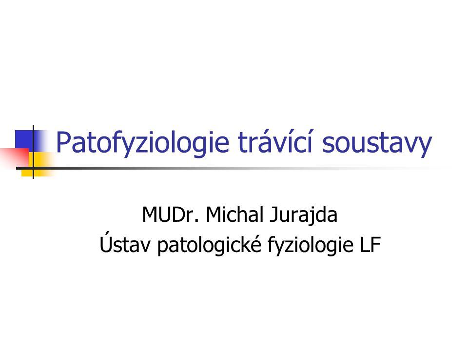 Patofyziologie trávící soustavy MUDr. Michal Jurajda Ústav patologické fyziologie LF