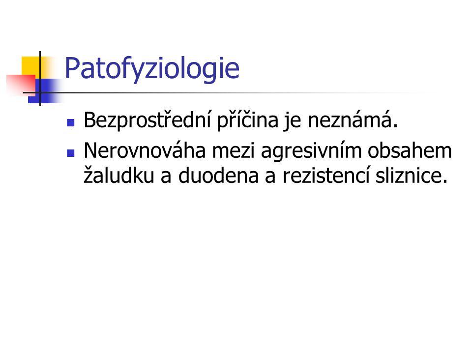 Patofyziologie Bezprostřední příčina je neznámá. Nerovnováha mezi agresivním obsahem žaludku a duodena a rezistencí sliznice.