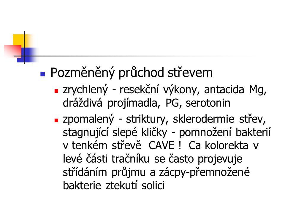Pozměněný průchod střevem zrychlený - resekční výkony, antacida Mg, dráždivá projímadla, PG, serotonin zpomalený - striktury, sklerodermie střev, stag