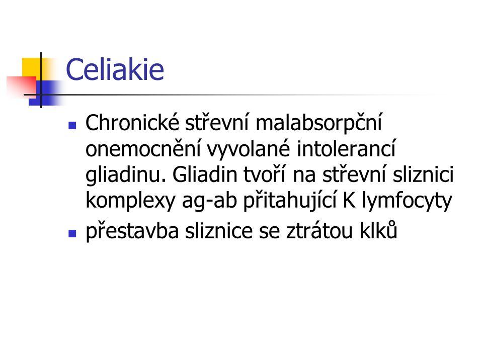 Celiakie Chronické střevní malabsorpční onemocnění vyvolané intolerancí gliadinu. Gliadin tvoří na střevní sliznici komplexy ag-ab přitahující K lymfo