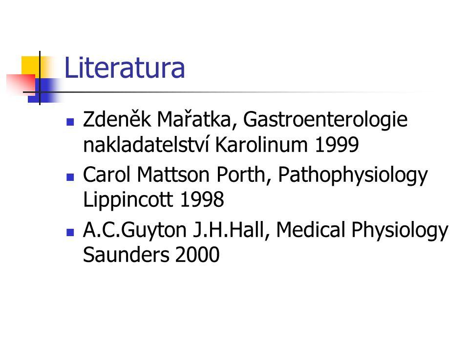 Literatura Zdeněk Mařatka, Gastroenterologie nakladatelství Karolinum 1999 Carol Mattson Porth, Pathophysiology Lippincott 1998 A.C.Guyton J.H.Hall, M