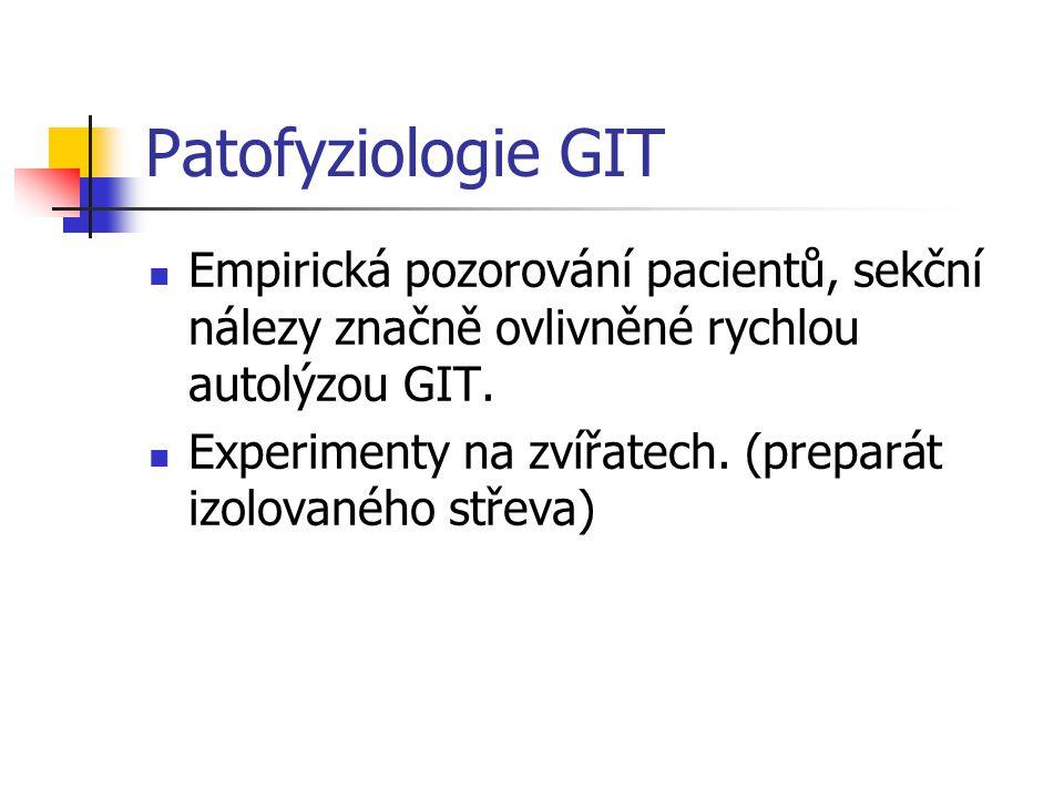 Patofyziologie GIT Empirická pozorování pacientů, sekční nálezy značně ovlivněné rychlou autolýzou GIT. Experimenty na zvířatech. (preparát izolovanéh