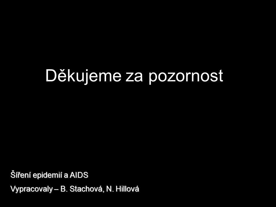 Děkujeme za pozornost Šíření epidemií a AIDS Vypracovaly – B. Stachová, N. Hillová