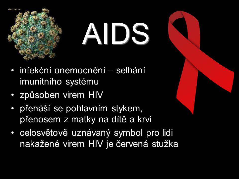 AIDS infekční onemocnění – selhání imunitního systému způsoben virem HIV přenáší se pohlavním stykem, přenosem z matky na dítě a krví celosvětově uzná