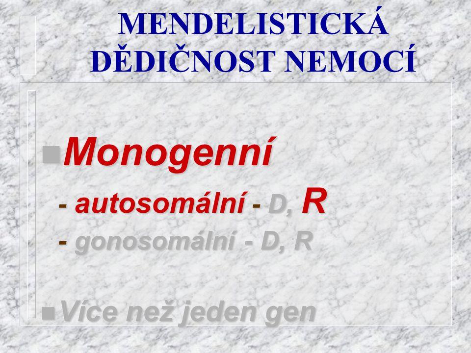 MENDELISTICKÁ DĚDIČNOST NEMOCÍ n Monogenní - autosomální - D, D, R - gonosomální - D, R n Více n Více než jeden gen