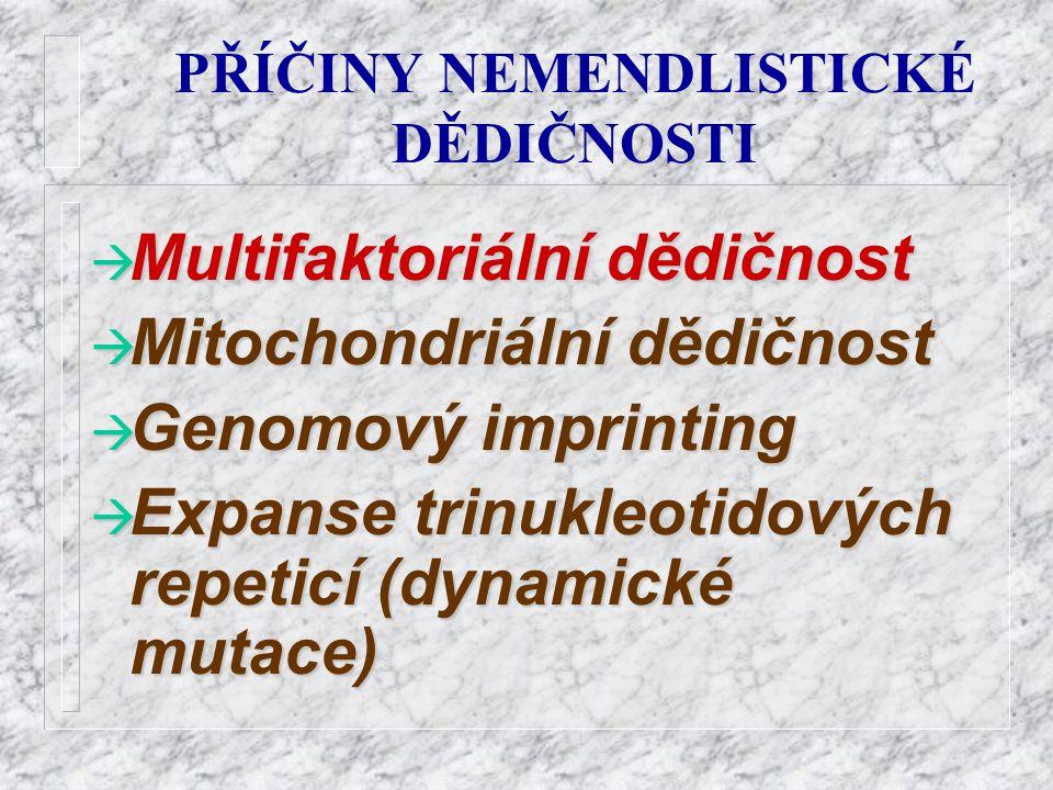 PŘÍČINY NEMENDLISTICKÉ DĚDIČNOSTI à Multifaktoriální dědičnost à Mitochondriální dědičnost à Genomový imprinting à Expanse trinukleotidových repeticí