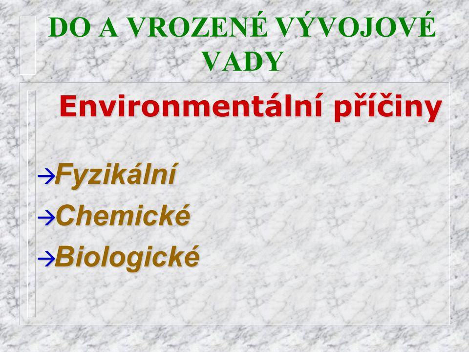 DO A VROZENÉ VÝVOJOVÉ VADYEnvironmentální příčiny à Fyzikální à Chemické  Biologické
