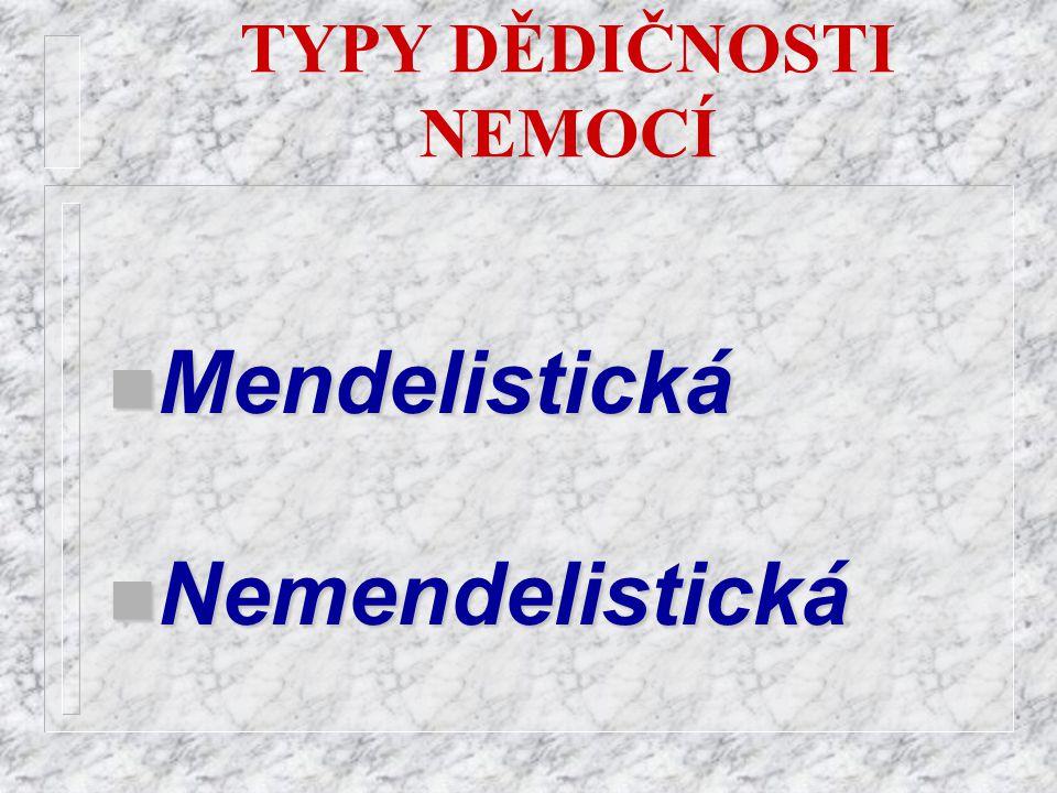 TYPY DĚDIČNOSTI NEMOCÍ n Mendelistická n Nemendelistická
