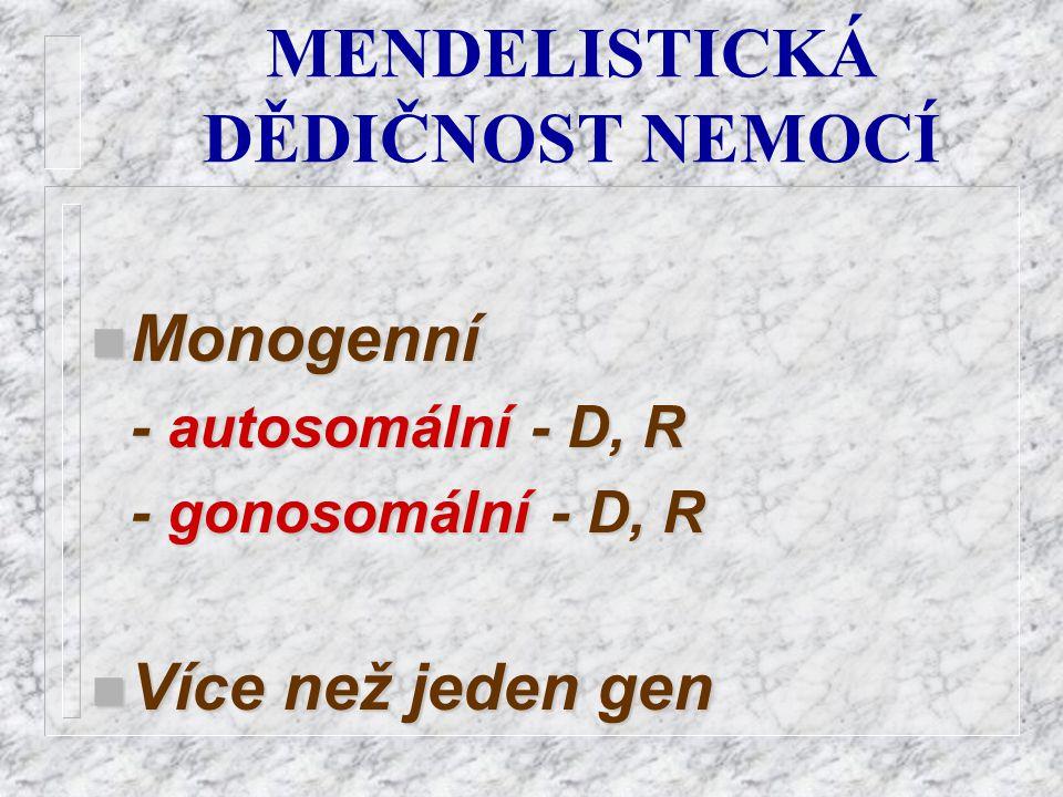 MENDELISTICKÁ DĚDIČNOST NEMOCÍ n Monogenní - autosomální - D, R - gonosomální gonosomální - D, R n Více n Více než jeden gen