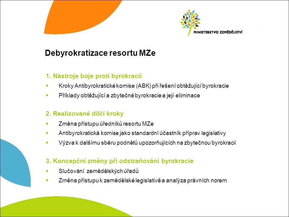 Debyrokratizace resortu MZe 1. Nástroje boje proti byrokracii  Kroky Antibyrokratické komise (ABK) při řešení obtěžující byrokracie  Příklady obtěžu