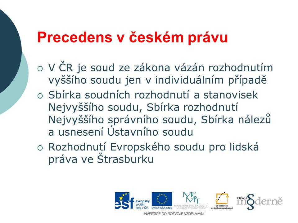 Precedens v českém právu  V ČR je soud ze zákona vázán rozhodnutím vyššího soudu jen v individuálním případě  Sbírka soudních rozhodnutí a stanovise