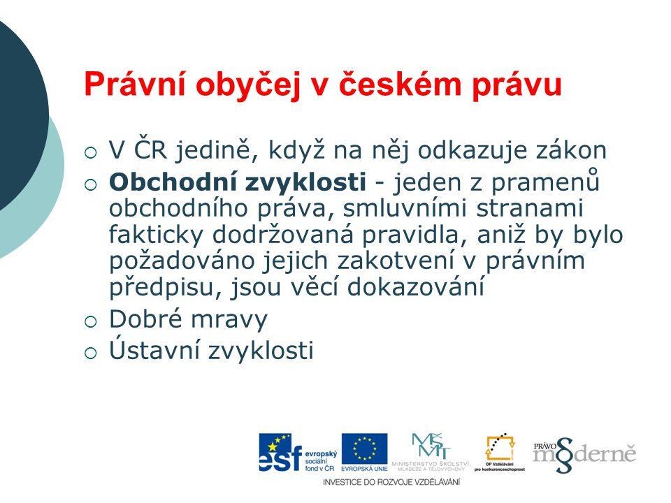 Právní obyčej v českém právu  V ČR jedině, když na něj odkazuje zákon  Obchodní zvyklosti - jeden z pramenů obchodního práva, smluvními stranami fak