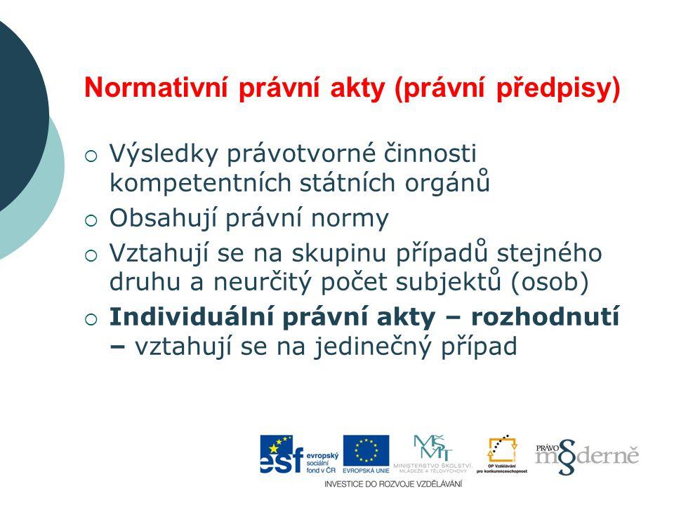 Normativní právní akty (právní předpisy)  Výsledky právotvorné činnosti kompetentních státních orgánů  Obsahují právní normy  Vztahují se na skupin