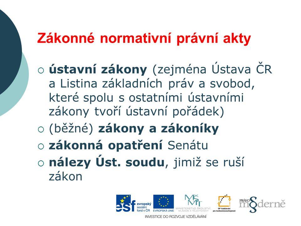 Zákonné normativní právní akty  ústavní zákony (zejména Ústava ČR a Listina základních práv a svobod, které spolu s ostatními ústavními zákony tvoří