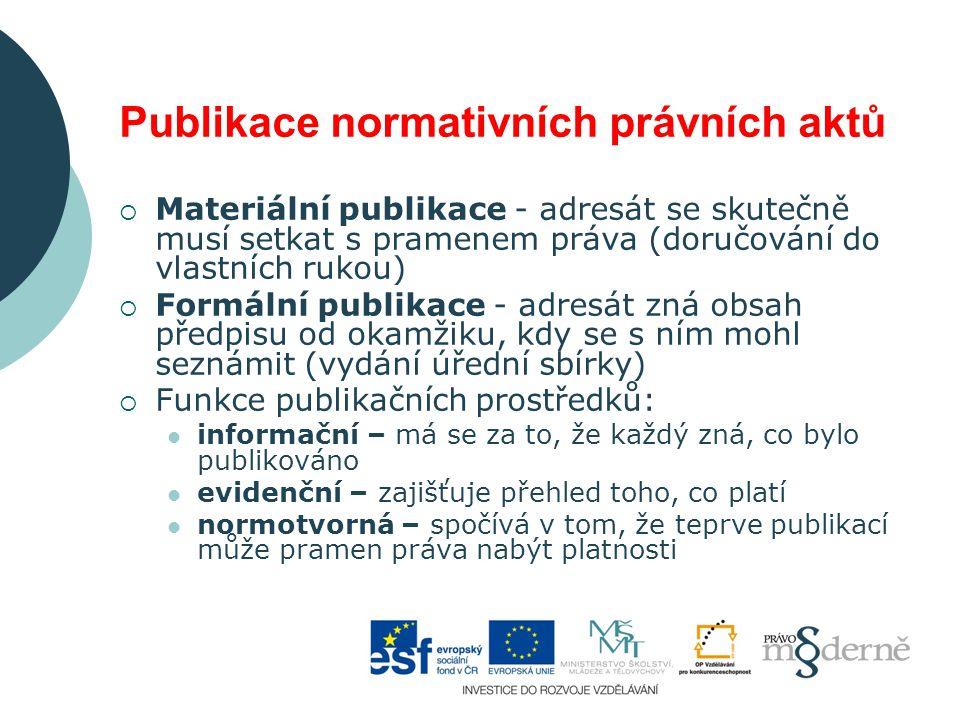 Publikace normativních právních aktů  Materiální publikace - adresát se skutečně musí setkat s pramenem práva (doručování do vlastních rukou)  Formá
