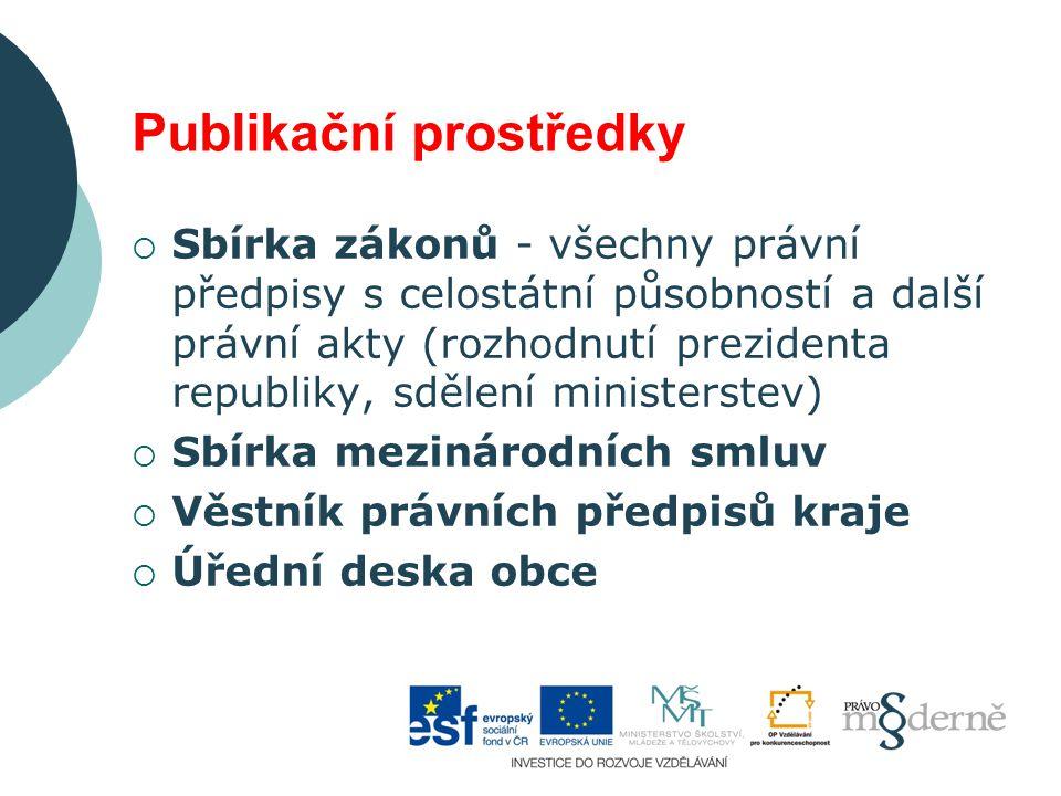 Publikační prostředky  Sbírka zákonů - všechny právní předpisy s celostátní působností a další právní akty (rozhodnutí prezidenta republiky, sdělení