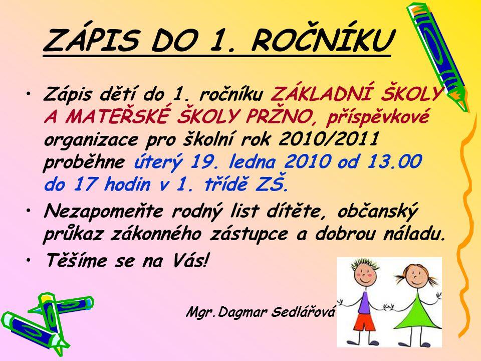 ZÁPIS DO 1. ROČNÍKU Zápis dětí do 1. ročníku ZÁKLADNÍ ŠKOLY A MATEŘSKÉ ŠKOLY PRŽNO, příspěvkové organizace pro školní rok 2010/2011 proběhne úterý 19.