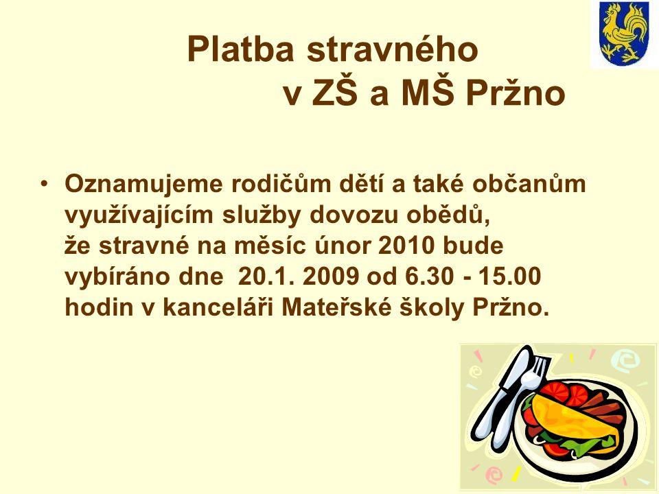 Platba stravného v ZŠ a MŠ Pržno Oznamujeme rodičům dětí a také občanům využívajícím služby dovozu obědů, že stravné na měsíc únor 2010 bude vybíráno dne 20.1.