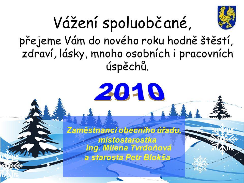 Vážení spoluobčané, přejeme Vám do nového roku hodně štěstí, zdraví, lásky, mnoho osobních i pracovních úspěchů.