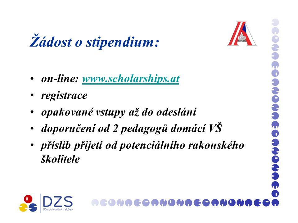 Žádost o stipendium: on-line: www.scholarships.atwww.scholarships.at registrace opakované vstupy až do odeslání doporučení od 2 pedagogů domácí VŠ příslib přijetí od potenciálního rakouského školitele