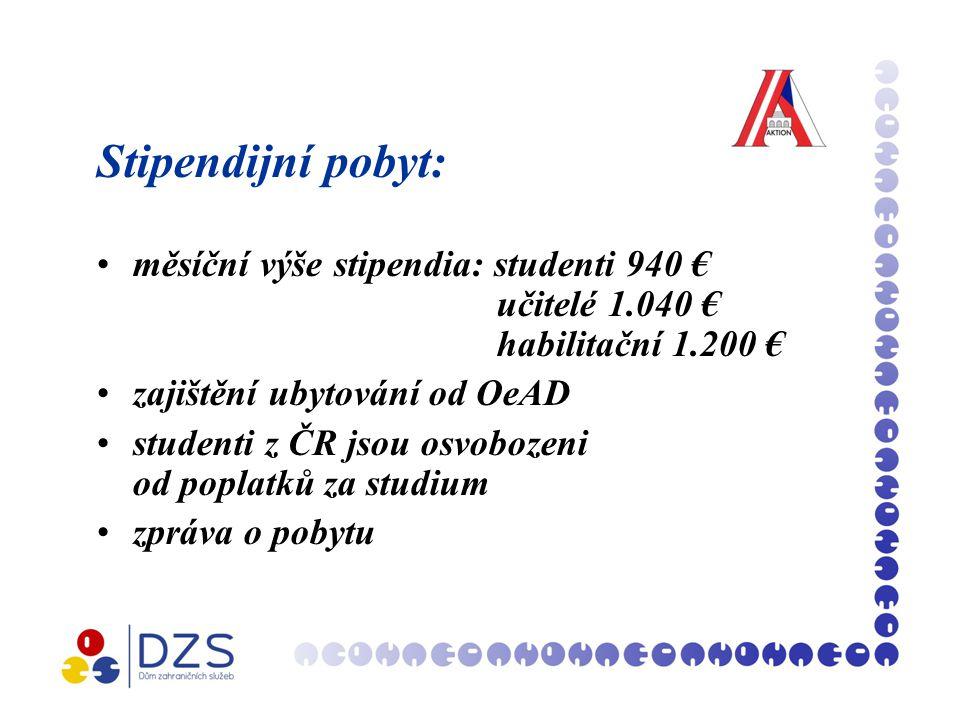 Stipendijní pobyt: měsíční výše stipendia: studenti 940 € učitelé 1.040 € habilitační 1.200 € zajištění ubytování od OeAD studenti z ČR jsou osvobozeni od poplatků za studium zpráva o pobytu