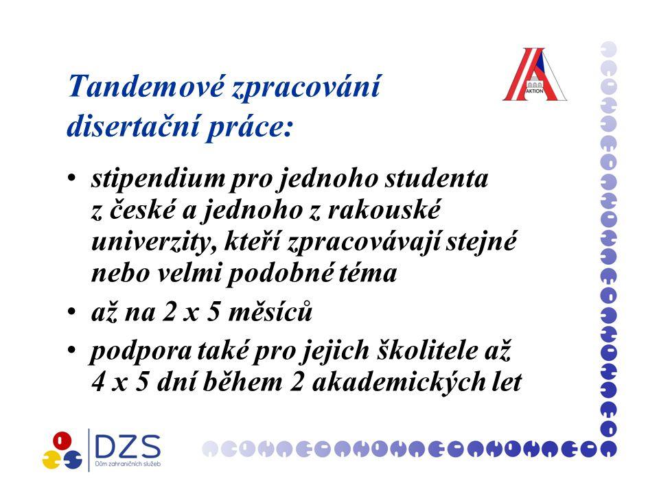 Tandemové zpracování disertační práce: stipendium pro jednoho studenta z české a jednoho z rakouské univerzity, kteří zpracovávají stejné nebo velmi podobné téma až na 2 x 5 měsíců podpora také pro jejich školitele až 4 x 5 dní během 2 akademických let